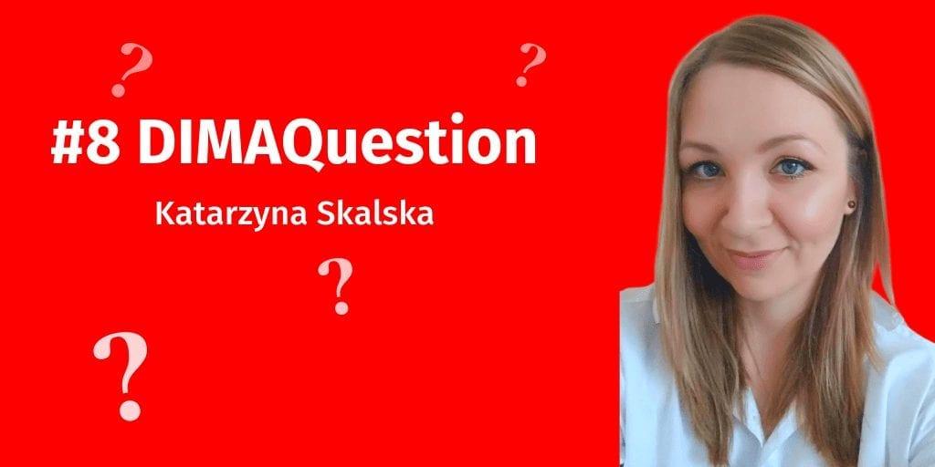 #8 DIMAQuestion: Katarzyna Skalska