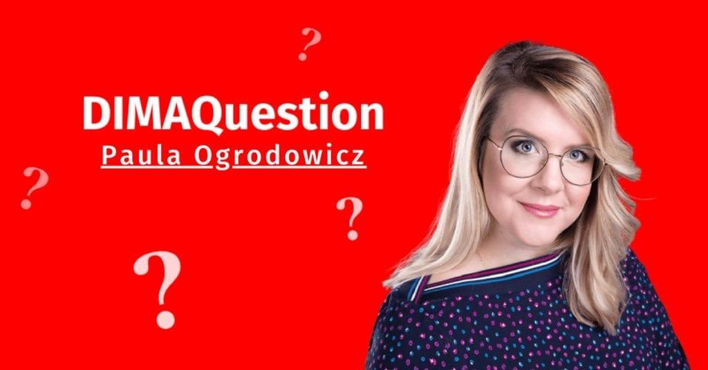 DIMAQuestion: Paula Ogrodowicz, Marketing Consultant